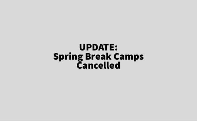 Spring Break Camps Cancelled